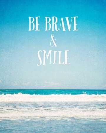 Be Brave and Smile