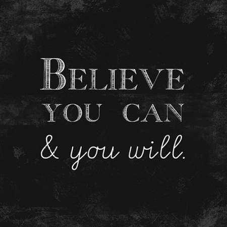 Believe You Can and You Will