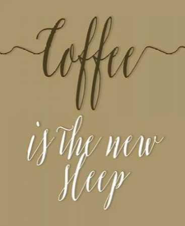 Coffee is the New Sleep