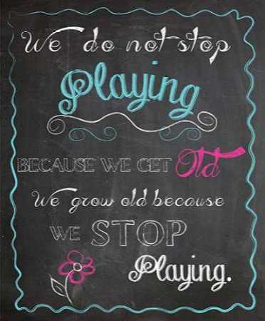 WE DO NOT STOP PLAYING